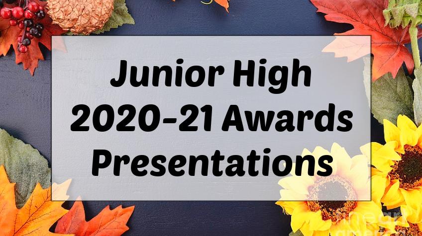 Junior High 2020-21 Awards Presentations